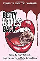 Betty Bites Back: Stories to Scare the Patriarchy