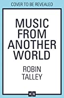 Music From Another World: The empowering, gripping and timely new novel for 2020 from the award-winning bestseller Robin Talley