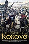 The Battle of Kosovo: The History and Legacy of the Battle Between the Serbs and Ottomans that Forged Serbia's National Identity
