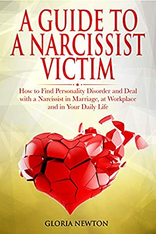 A GUIDE TO A NARCISSIST VICTIM: How To Find Personality Disorder And Deal With A Narcissist In Marriage, At Workplace And In Your Daily Life