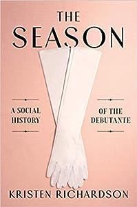 The Season: A Social History of the Debutante