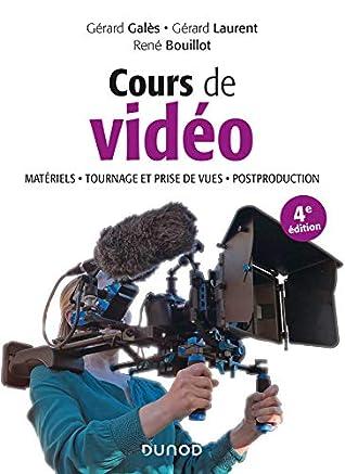 Cours de vidéo - 4e éd. : Matériels, tournage et prise de vues, postproduction (Hors Collection)