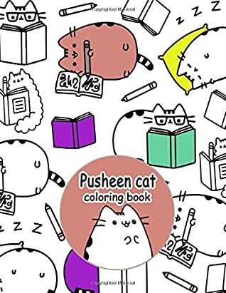 Pusheen Cat Coloring Book: Anyone Who Is A Fan Of Pusheen Cat Will Love This Coloring Book With Beautiful Printing And Needs To Add It To Their Collection Now