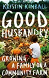 Good Husbandry: Growing a Family on a Community Farm