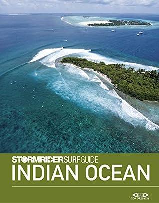The Stormrider Surf Guide Indian Ocean: Surfing in The Maldives, Sri Lanka, Madagascar, Mauritius, Reunion, Seychelles, Comoros, Yeman, Oman, Iran, Pakistan, ... Andaman islands (Stormrider Surfing Guides)