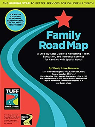 Family Road Map: A Step-By-Step Guide to Navigating Health, Education and Insurance Systems for Families with Special Needs (Road Map Series Book 1)