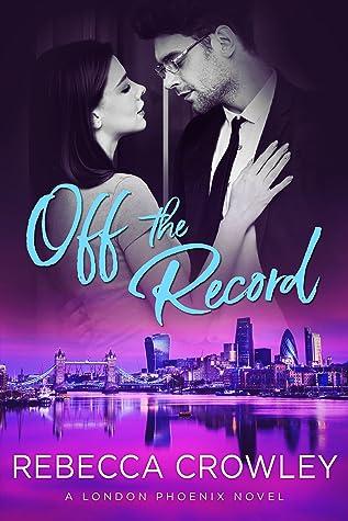 Off the Record (London Phoenix, #3)