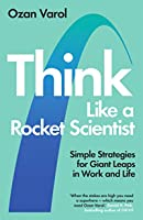Think Like a Rocket Scientist: Strategies for Turning the Impossible into the Possible
