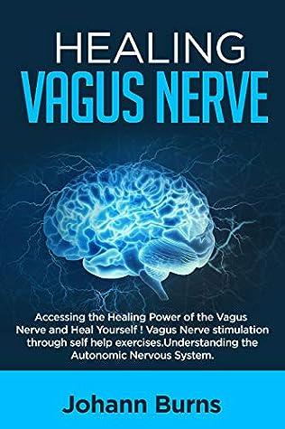 Healing Vagus Nerve: Accessing the Healing Power of the Vagus Nerve and Heal Yourself! Vagus Nerve stimulation through self help exercises. Understanding the Autonomic Nervus System