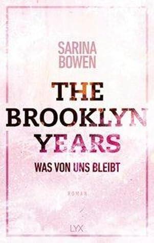 The Brooklyn Years - Was von uns bleibt by Sarina Bowen