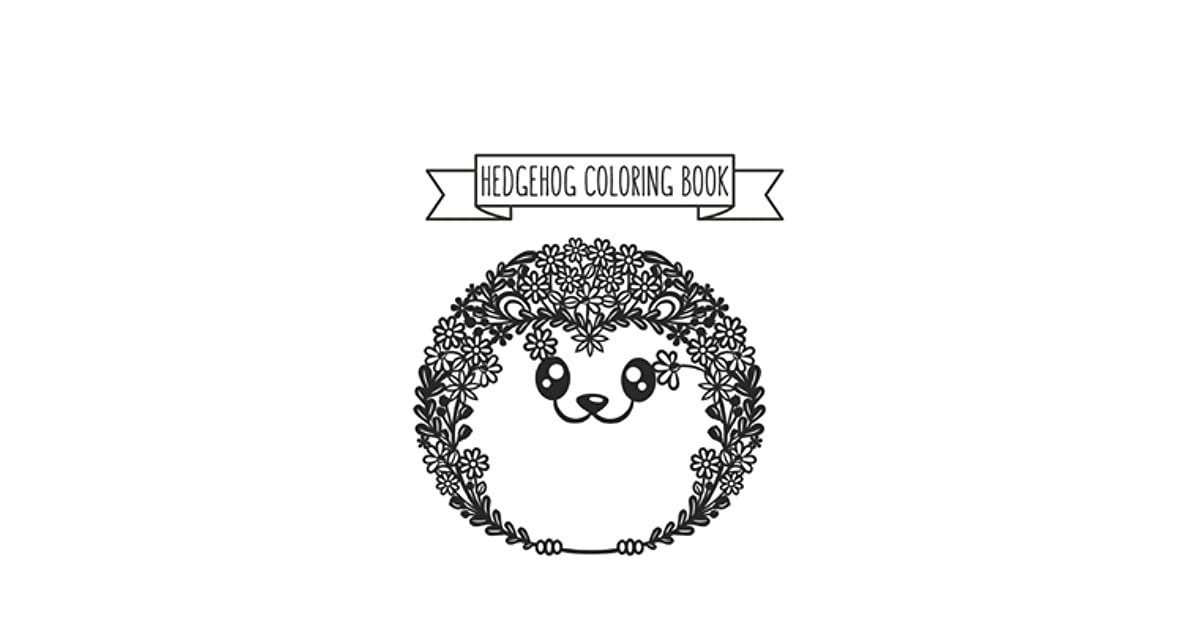 - Hedgehog Coloring Book: Hedgehog Lover Gifts For Toddlers, Kids Or Adult  Relaxation Cute Stress Relief Animal Birthday Coloring Book Made In USA By  Shayne Coloring Book