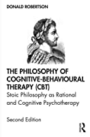 The Philosophy of Cognitive-Behavioural Therapy [CBT][: Stoic Philosophy as Rational and Cognitive Psychotherapy