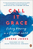 Call It Grace: Finding Meaning in a Fractured World