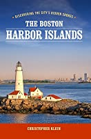 The Boston Harbor Islands: Discovering the City's Hidden Shores