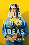 All Our Worst Ideas by Vicky Skinner