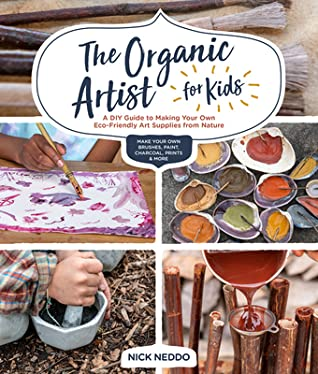 Wild Art Workshop for Kids: A Kid's Guide to Making Supplies and Art from Nature