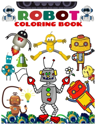 Robot Coloring Book Discover This Collection Of Coloring Pages Robot Coloring Book For Boys And Kids Coloring Books Ages 4 8 9 12 Boys And Girls By Blue Sky Publishing