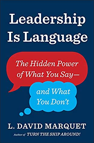 Leadership is Language: The Hidden Power of What You Say -- and What You Don't