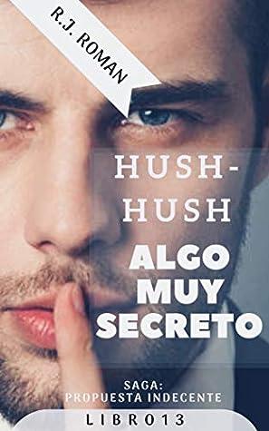 HUSH-HUSH, ALGO MUY SECRETO (UNA PROPUESTA INDECENTE nº 13)