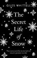 The Secret Life of Snow: The science and the stories behind nature's greatest wonder