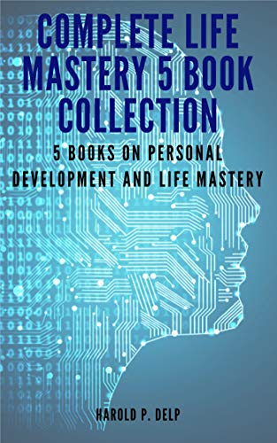 Complete Life Mastery 5 Book Collection: 5 Books on Personal Development and Life Mastery Harold Delp