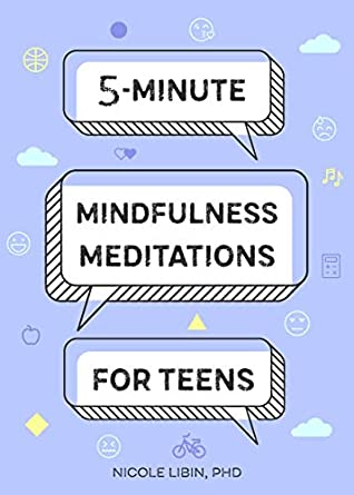 5-Minute Mindfulness Meditations for Teens by Nicole Libin