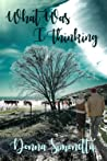 What Was I Thinking (Rivers Bend, #3)