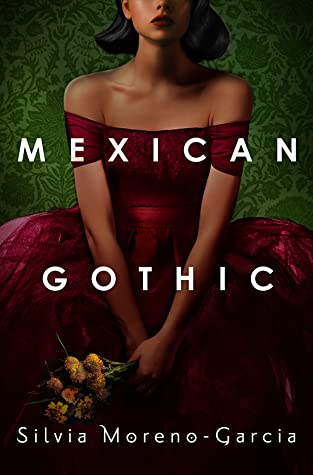 Cover: Mexican Gothic by Silvia Moreno-Garcia
