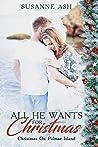 All He Wants For Christmas : A Sweet Christmas Romance (Christmas On Palmar Island Book 3)