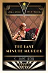 The Last Minute Murder: A 1920s Mystery Romance (Lola Rose Mysteries Book Five)