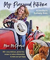 My Pinewood Kitchen, A Southern Culinary Cure: 100+ Crazy Delicious, Gluten-Free Recipes to Reduce Inflammation and Make Your Gut Happy