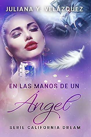 En Las Manos De Un Angel (Serie California Dream nº 1)