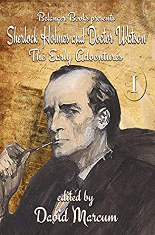 Sherlock Holmes and Dr. Watson: The Early Adventures Volume I