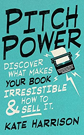 Pitch Power - discover what makes your book irresistible & ho... by Kate Harrison