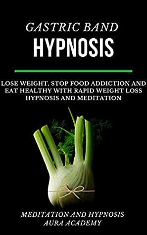 Gastric Band Hypnosis: Lose Weight, Stop Food Addiction and Eat Healthy with Rapid Weight Loss Hypnosis and Meditation