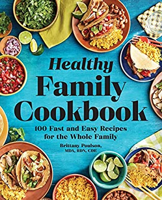 The Healthy Family Cookbook by Brittany Poulson MDA RDN CDE