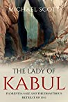 The Lady of Kabul: Florentia Sale and the Disastrous Retreat of 1842