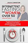 Intermittent Fasting for Women Over 50: The Ultimate Guide for Fast and Easy Weight Loss. Improve the Quality of Your Life Through the Process of Autophagy.