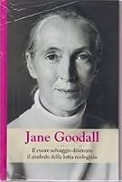 Jane Goodall: Il cuore selvaggio divenuto il simbolo della lotta ecologista