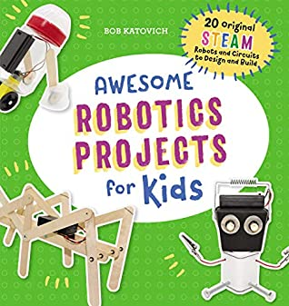Awesome Robotics Projects for Kids by Bob Katovich