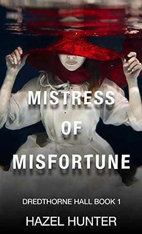 Mistress of Misfortune: A Gothic Romance (Dredthorne Hall, #1)