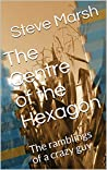 The Centre of the Hexagon: The ramblings of a crazy guy