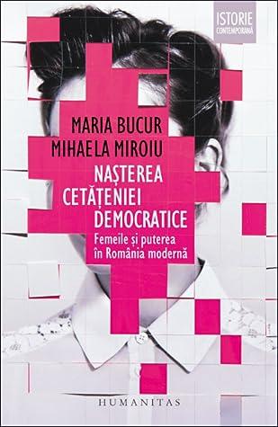 Nașterea cetățeniei democratice: femeile și puterea în România modernă