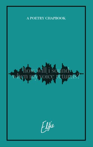 How Will I Sound When My Voice Returns? A Poetry Chapbook