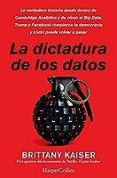 La dictadura de los datos: La verdadera historia desde dentro de Cambridge Analytica y de cómo el Big Data, Trump y Facebook rompieron la democracia y ... a pasar. (HarperCollins)