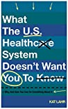 What the U.S. Healthcare System Doesn't Want You to Know, Why, and How You Can Do Something About It (To Err Is Healthcare #1)