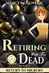Retiring With The Dead: A Culinary Cozy Mystery With A Delicious Recipe (Return To Milburn Book 6)