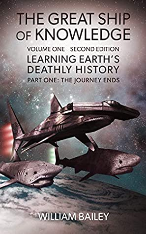The Great Ship of Knowledge: Volume-One-Second-Edition Learning Earth's Deathly History: Part-One The Journey Ends