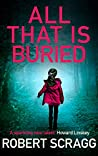 All That Is Buried: Your next white-knuckle read (Porter and Styles Book 3)