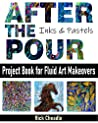 After the Pour : Project Book for Fluid Art Makeovers